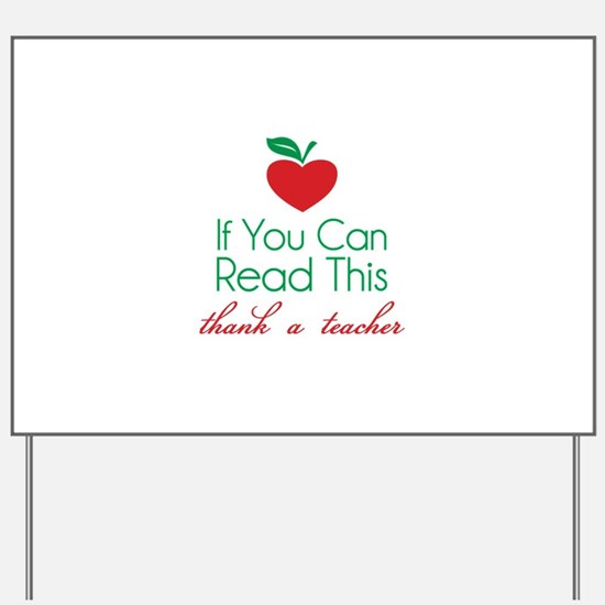 If you can read this thank a teacher Yard Sign