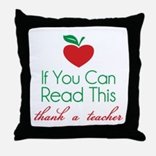 If you can read this thank a teacher Throw Pillow