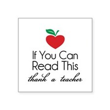 If you can read this thank a teacher Square Sticke