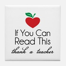 If you can read this thank a teacher Tile Coaster