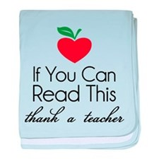 If you can read this thank a teacher baby blanket