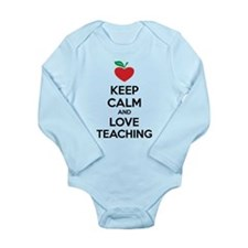 Keep calm and love teaching Long Sleeve Infant Bod