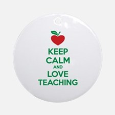 Keep calm and love teaching Ornament (Round)