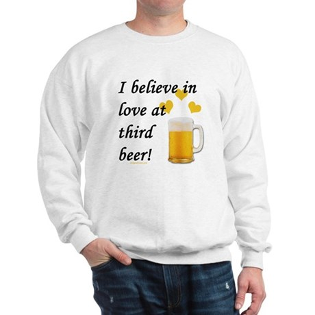 Love at third beer Sweatshirt