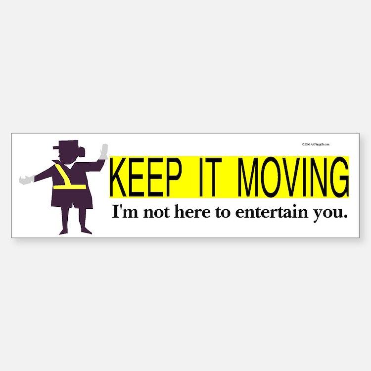 Keep it Moving Bumper Bumper Bumper Sticker