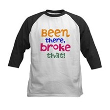 Been there, broke that! Tee