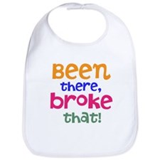 Been there, broke that! Bib