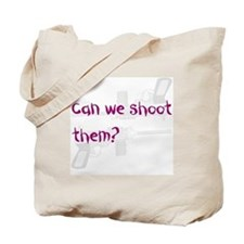 Can we shoot them Tote Bag