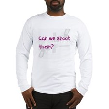 Can we shoot them Long Sleeve T-Shirt