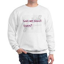 Can we shoot them Sweatshirt