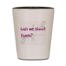 Can we shoot them Shot Glass