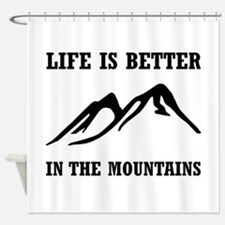 Better In Mountains Shower Curtain