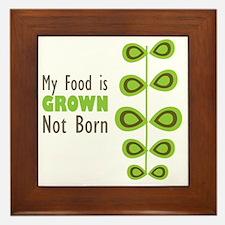 My food is grown not born Framed Tile