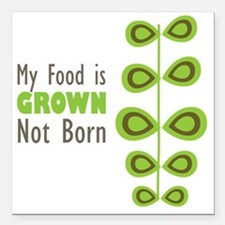 """My food is grown not bor Square Car Magnet 3"""" x 3"""""""