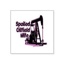 Spoiled Oilfield Decal and Stickers Square Sticker