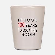 It Took 100 Birthday Designs Shot Glass