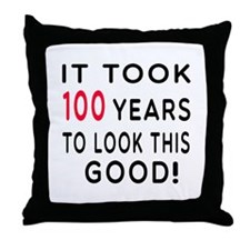 It Took 100 Birthday Designs Throw Pillow
