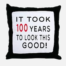It Took 100 Birthday Designs Throw Pillow