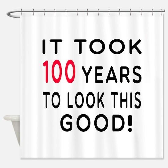 It Took 100 Birthday Designs Shower Curtain