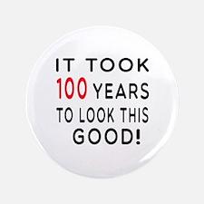 """It Took 100 Birthday Designs 3.5"""" Button"""