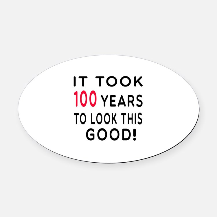 It Took 100 Birthday Designs Oval Car Magnet