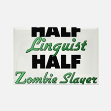 Half Linguist Half Zombie Slayer Magnets