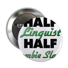 "Half Linguist Half Zombie Slayer 2.25"" Button"