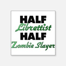 Half Librettist Half Zombie Slayer Sticker