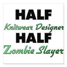 Half Knitwear Designer Half Zombie Slayer Square C