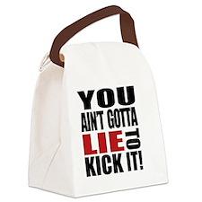You Ain't Gotta LIE to Kick It  Canvas Lunch Bag