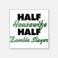 Half Housewife Half Zombie Slayer Sticker