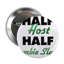 "Half Host Half Zombie Slayer 2.25"" Button"
