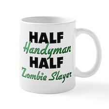 Half Handyman Half Zombie Slayer Mugs
