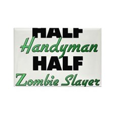 Half Handyman Half Zombie Slayer Magnets