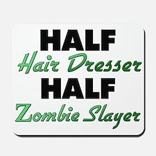 Half Hair Dresser Half Zombie Slayer Mousepad