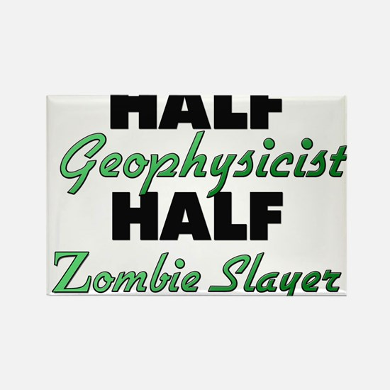 Half Geophysicist Half Zombie Slayer Magnets