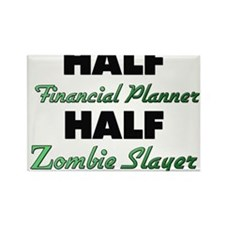 Half Financial Planner Half Zombie Slayer Magnets