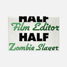 Half Film Editor Half Zombie Slayer Magnets