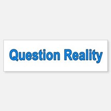 Question Reality Bumper Bumper Bumper Sticker