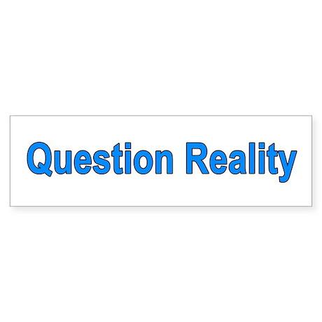 Question Reality Bumper Sticker