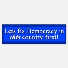 Fix Democracy in This Country First Bumper Bumper Bumper Sticker
