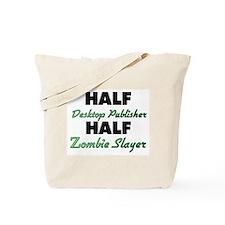 Half Desktop Publisher Half Zombie Slayer Tote Bag