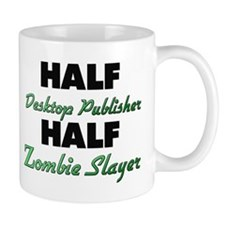 Half Desktop Publisher Half Zombie Slayer Mugs