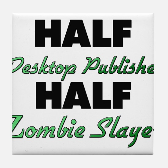 Half Desktop Publisher Half Zombie Slayer Tile Coa