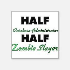 Half Database Administrator Half Zombie Slayer Sti
