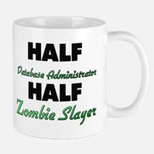 Half Database Administrator Half Zombie Slayer Mug
