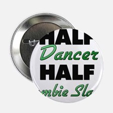 "Half Dancer Half Zombie Slayer 2.25"" Button"