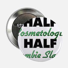 "Half Cosmetologist Half Zombie Slayer 2.25"" Button"