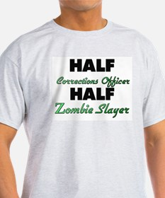 Half Corrections Officer Half Zombie Slayer T-Shir