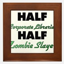 Half Corporate Librarian Half Zombie Slayer Framed